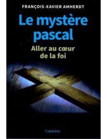 Le mystère pascal. Aller au coeur de la foi
