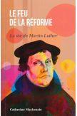 Le feu de la Réforme, la vie de Martin Luther