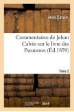Commentaires de Jehan Calvin sur le livre des Pseaumes édition de 1859, tome 1