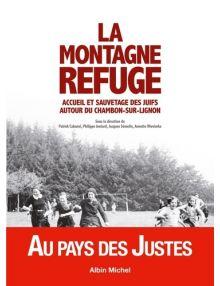 La montagne refuge, accueil et sauvetage des Juifs autour du Chambon-sur-Lignon