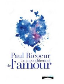 Paul Ricoeur, un inconditionnel de l' amour