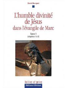L'humble divinité de Jésus dans l'évangile de Marc volume 1