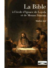 La Bible, à l'école d'Ignace de Loyola et de Menno Simons