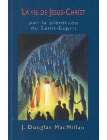 La vie de Jésus-Christ par la plénitude du Saint Esprit