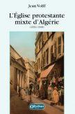 L'Eglise protestante mixte d'Algérie (1830-1908)