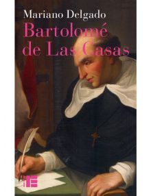 Bartolomé de Las Casas - Sa vie et son œuvre en défense des Indiens
