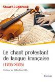 Le chant protestant de langue française (1705-2005)