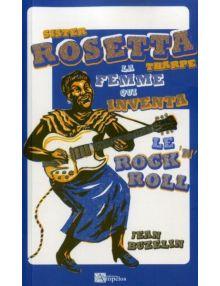 Sister Rosetta Tharpe, la femme qui inventa le rock'n'roll