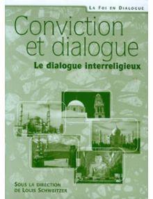 Conviction et dialogue. Le dialogue interreligieux