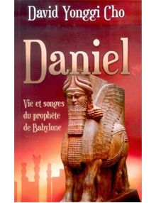 Daniel - vie et songe du prophète de Babylone