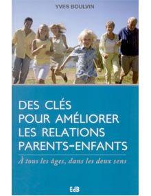 Des clés pour améliorer les relations parents enfants