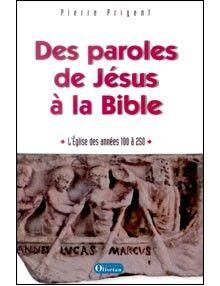 Des paroles de Jésus à la Bible - L'Eglise des années 100 à 250