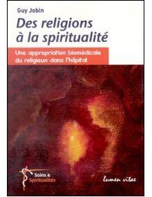 Des religions à la spiritualité - une appropriation biomédicale du religieux dans l'hôpital