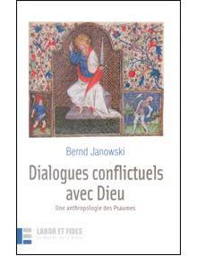 Dialogues conflictuels avec Dieu - une anthropologie des Psaumes