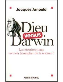 Dieu versus Darwin Les créationnistes vont-ils triompher de la science?