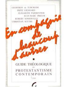 En compagnie de beaucoup d'autres. Guide théologique du protestantisme contemporain