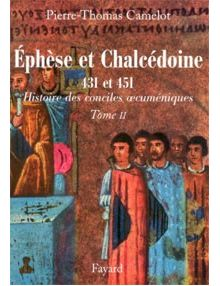 Ephèse et Chalcédoine 431 et 451