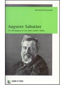 Auguste Sabatier - un théologien à l'air libre (1839-1901)
