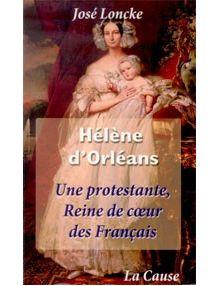 Hélène d'Orléans - une protestante reine de coeur des Français