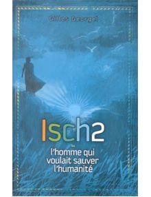Isch2 ou l'homme qui voulait sauver l'humanité
