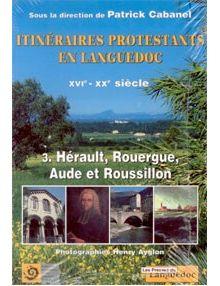 Itinéraires protestants en Languedoc tome 3