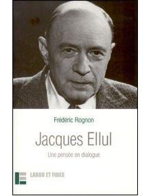 Jacques Ellul Une pensée en dialogue