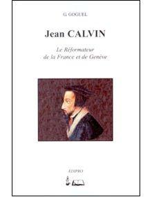Jean Calvin Le Réformateur de la France et de Genève