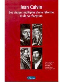 Jean Calvin les visages multiples d'une réforme et de sa réception