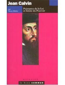 Jean Calvin, puissance de la Loi et limite du Pouvoir
