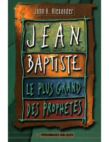 Jean-Baptiste Le plus grand des prophètes