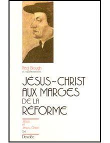 Jésus-Christ aux marges de la Réforme