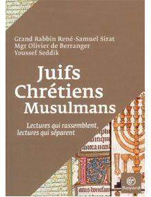 Juifs Chrétiens Musulmans Lectures qui rassemblent, lectures qui séparent