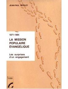 La Mission populaire évangélique (1871-1984). Les surprises d'un engagement