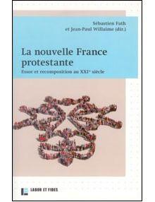 La nouvelle France protestante - essor et recomposition au XXIe siècle