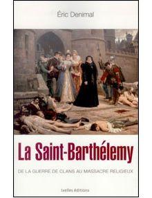 La Saint Barthélemy de la guerre de clans au massacre religieux