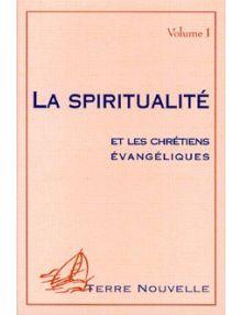 La spiritualité et les chrétiens évangéliques, vol. 1