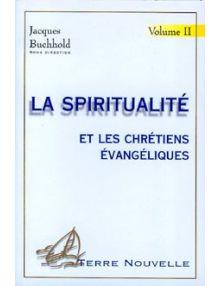 La spiritualité et les chrétiens évangéliques, vol. 2