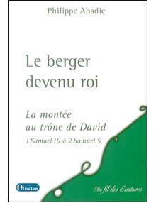 Le berger devenu roi - 1 Samuel 16 à 2 Samuel 5