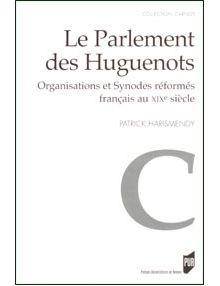 Le Parlement des Huguenots : organisations et synodes réformés français au XIXe siècle