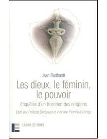 Les dieux, le féminin, le pouvoir: Enquêtes d'un historien des religions