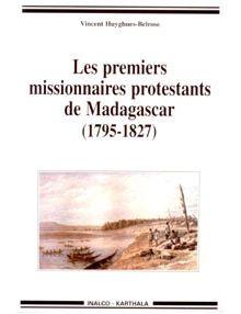 Les premiers missionnaires protestants de Madagascar (1795-1827)