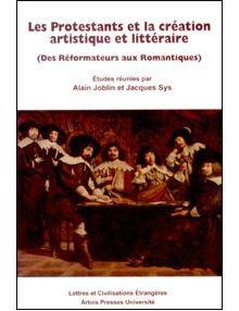 Les Protestants et la création artistique et littéraire (Des Réformateurs aux Romantiques)