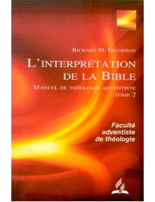 L'interprétation de la Bible - manuel de théologie adventiste tome 2