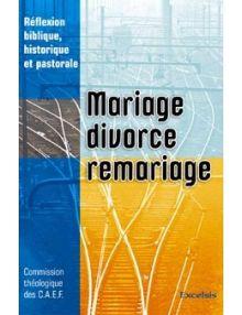 Mariage, divorce remariage. Réflexion biblique, historique et pastorale