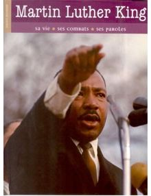 Martin Luther King sa vie ses combats ses paroles