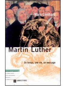 Martin Luther un temps, une vie, un message