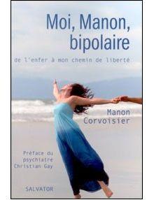 Moi Manon bipolaire - de l'enfer à mon chemin de liberté