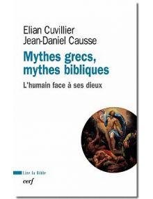 Mythes grecs, mythes bibliques L'humain face à ses dieux