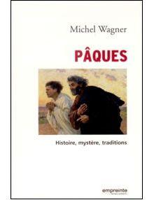 Pâques - Histoire, mystère, traditions