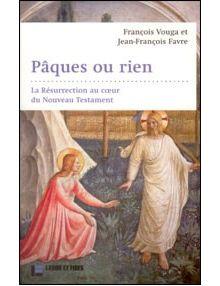 Pâques ou rien - la Résurrection au coeur du Nouveau Testament